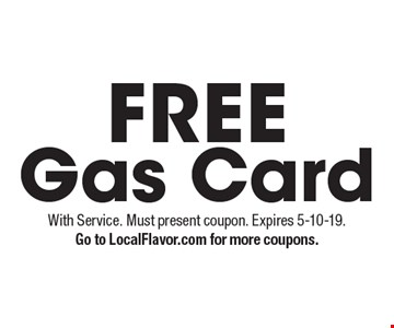 FREE Gas Card. With Service. Must present coupon. Expires 5-10-19.Go to LocalFlavor.com for more coupons.