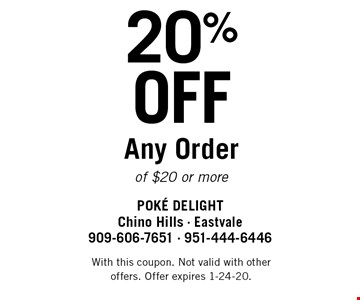 20% OFF Any Order of $20 or more. With this coupon. Not valid with other offers. Offer expires 1-24-20.