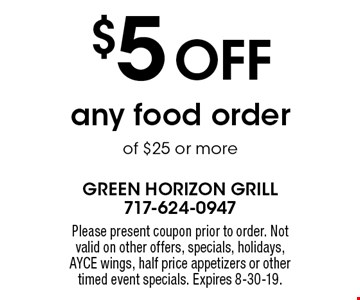 $5 OFF any food order of $25 or more. Please present coupon prior to order. Not valid on other offers, specials, holidays, AYCE wings, half price appetizers or other timed event specials. Expires 8-30-19.