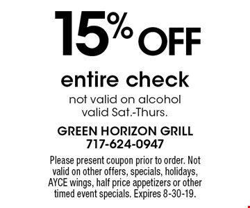 15% OFF entire check. Not valid on alcohol. Valid Sat.-Thurs. Please present coupon prior to order. Not valid on other offers, specials, holidays, AYCE wings, half price appetizers or other timed event specials. Expires 8-30-19.