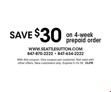 save $30 on 4-week prepaid order. With this coupon. One coupon per customer. Not valid with other offers. New customers only. Expires 5-10-19.CLPR