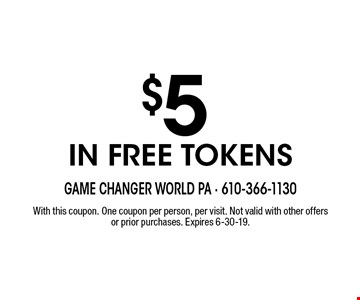 $5 IN FREE TOKENS. With this coupon. One coupon per person, per visit. Not valid with other offers or prior purchases. Expires 6-30-19.