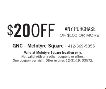 $20 OFF ANY PURCHASE OF $100 OR MORE. Valid at McIntyre Square location only. Not valid with any other coupons or offers. One coupon per visit. Offer expires 12-31-19. 33572.