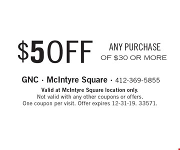 $5 OFF ANY PURCHASE OF $30 OR MORE. Valid at McIntyre Square location only. Not valid with any other coupons or offers. One coupon per visit. Offer expires 12-31-19. 33571.