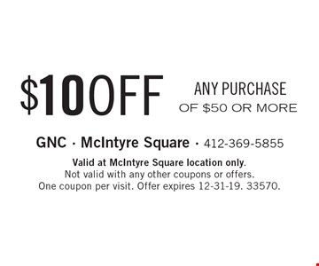 $10 OFF ANY PURCHASE OF $50 OR MORE. Valid at McIntyre Square location only. Not valid with any other coupons or offers. One coupon per visit. Offer expires 12-31-19. 33570.
