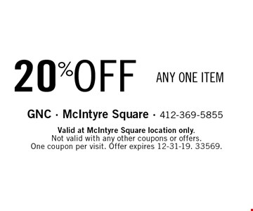 20% OFF ANY ONE ITEM. Valid at McIntyre Square location only. Not valid with any other coupons or offers. One coupon per visit. Offer expires 12-31-19. 33569.