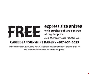 FREE express size entree with purchase of large entree at regular price. Mon-Thurs only - Not valid Fri-Sun. With this coupon. Excluding oxtails. Not valid with other offers. Expires 6/21/19. Go to LocalFlavor.com for more coupons.