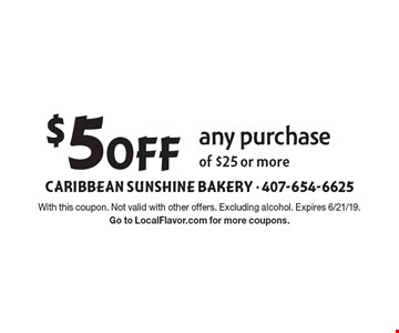 $5 Off any purchase of $25 or more. With this coupon. Not valid with other offers. Excluding alcohol. Expires 6/21/19. Go to LocalFlavor.com for more coupons.