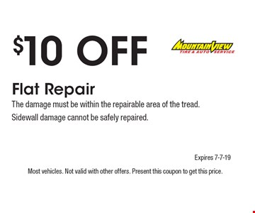 $10 Off Flat Repair The damage must be within the repairable area of the tread.Sidewall damage cannot be safely repaired. . Most vehicles. Not valid with other offers. Present this coupon to get this price. Expires 7-7-19.