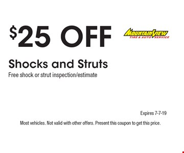 $25 Off Shocks and Struts Free shock or strut inspection/estimate. Most vehicles. Not valid with other offers. Present this coupon to get this price. Expires 7-7-19.
