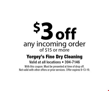 $3 off any incoming order of $15 or more. With this coupon. Must be presented at time of drop off.Not valid with other offers or prior services. Offer expires 9-13-19.