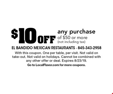 $10 Off any purchase of $50 or more (not including tax). With this coupon. One per table, per visit. Not valid on take-out. Not valid on holidays. Cannot be combined with any other offer or deal. Expires 8/23/19. Go to LocalFlavor.com for more coupons.