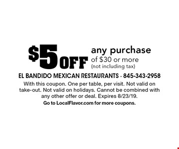 $5 Off any purchase of $30 or more (not including tax). With this coupon. One per table, per visit. Not valid on take-out. Not valid on holidays. Cannot be combined with any other offer or deal. Expires 8/23/19. Go to LocalFlavor.com for more coupons.