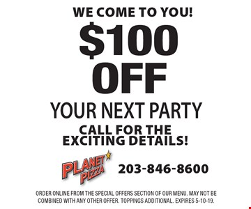 We come to you! $100 off your next party. Call for the exciting details! Order online from the special offers section of our menu. May not be combined with any other offer. Toppings additional. Expires 5-10-19.