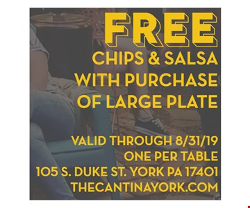 Free Chips & Salsa with purchase of large plate. Valid through 8/31/19. One per table.