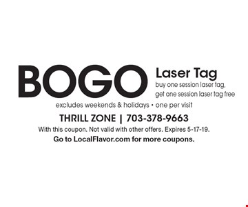 BOGO Laser Tag buy one session laser tag, get one session laser tag free excludes weekends & holidays - one per visit. With this coupon. Not valid with other offers. Expires 5-17-19. Go to LocalFlavor.com for more coupons.