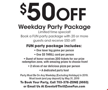 $50 Off Weekday Party Package. Limited time special! Book a Fun party package with 20 or more guests and receive $50 off! Fun party package includes: One laser tag game per person - One $5 Thrill card per person - Guest of honor receives 200 tickets for our prize redemption zone, with amazing prizes to choose from! - 2 slices of our delicious pizza per person - A dedicated party host. Party Must Be On Any Weekday (Excluding Holidays) In 2019. Must book (and pay deposit) by May 31, 2019. To Book Your Party, Call 703-378-ZONE (9663) or Email Us At Events@ThrillZoneFun.com