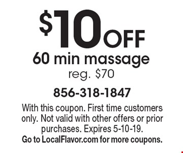 $10 Off 60 min massage reg. $70. With this coupon. First time customers only. Not valid with other offers or prior purchases. Expires 5-10-19.Go to LocalFlavor.com for more coupons.