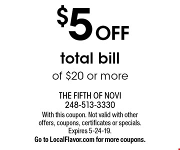 $5 OFF total bill of $20 or more. With this coupon. Not valid with other offers, coupons, certificates or specials. Expires 5-24-19.Go to LocalFlavor.com for more coupons.
