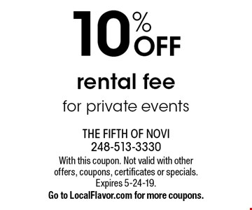 10% OFF rental fee for private events. With this coupon. Not valid with other offers, coupons, certificates or specials. Expires 5-24-19.Go to LocalFlavor.com for more coupons.
