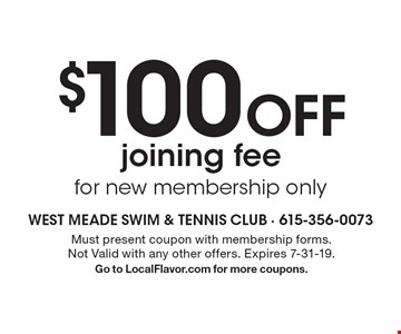 $100 Off joining fee for new membership only. Must present coupon with membership forms. Not Valid with any other offers. Expires 7-31-19. Go to LocalFlavor.com for more coupons.