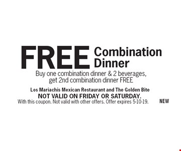 FREE Combination Dinner. Buy one combination dinner & 2 beverages, get 2nd combination dinner FREE. With this coupon. Not valid with other offers. Offer expires 5-10-19. Not valid on Friday or Saturday.