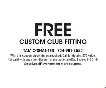 FREE CUSTOM CLUB FITTING. With this coupon. Appointment required. Call for details. $75 value. Not valid with any other discount or promotional offer. Expires 6-30-19. Go to LocalFlavor.com for more coupons.