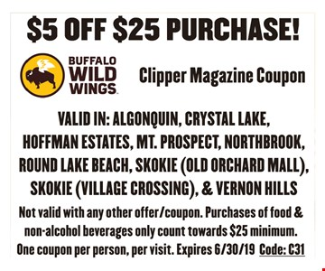 $5 Off $25 Purchase! Valid in: Algonquin, Crystal Lake, Hoffman Estates, Mt. Prospect, Northbrook, Round Lake Beach, Skokie(Old Orchard Mall), Skokie(Village Crossing) & Vernon Hills. Not valid with any other offer/coupon. Purchases of food & non-alcohol beverages only count towards $25 minimum. One coupon per person, per visit. Expires 6/30/19. Code:C31.