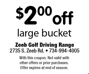 $2.00 off large bucket. With this coupon. Not valid with other offers or prior purchases. Offer expires at end of season.