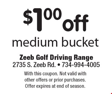$1.00 off medium bucket. With this coupon. Not valid with other offers or prior purchases. Offer expires at end of season.
