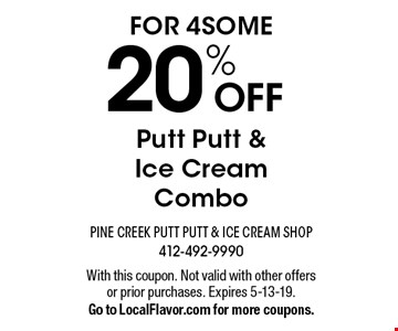 For 4 some 20%OFF Putt Putt & ice cream combo. With this coupon. Not valid with other offers or prior purchases. Expires 5-13-19.Go to LocalFlavor.com for more coupons.