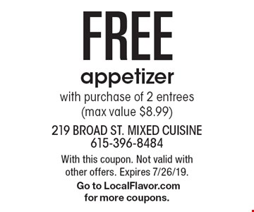Free appetizer with purchase of 2 entrees (max value $8.99). With this coupon. Not valid with other offers. Expires 7/26/19.Go to LocalFlavor.com for more coupons.