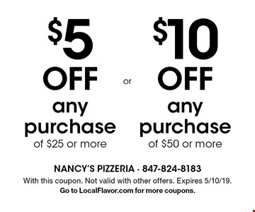 $5 off any purchase of $25 or more. $10 off any purchase of $50 or more. With this coupon. Not valid with other offers. Expires 5/10/19. Go to LocalFlavor.com for more coupons.