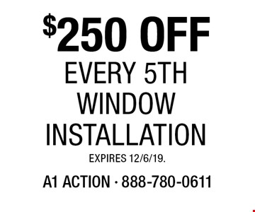 $250 OFF Every 5th Window Installation. Expires 12/6/19.