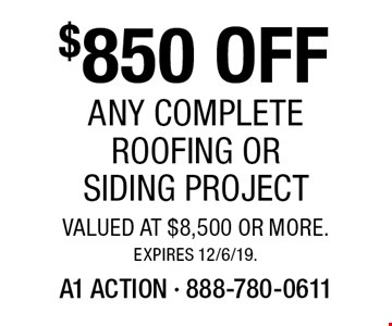 $850 OFF Any Complete Roofing Or Siding Project valued at $8,500 or more. Expires 12/6/19.