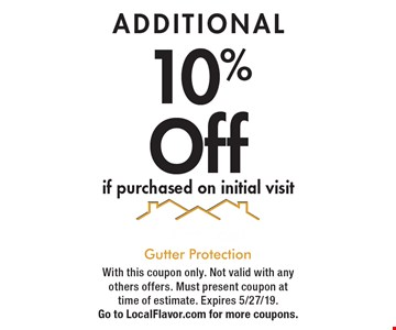 ADDITIONAL 10% Off if purchased on initial visit. With this coupon only. Not valid with any others offers. Must present coupon at time of estimate. Expires 5/27/19. Go to LocalFlavor.com for more coupons.