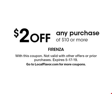 $2 off any purchase of $10 or more. With this coupon. Not valid with other offers or prior purchases. Expires 5-17-19. Go to LocalFlavor.com for more coupons.