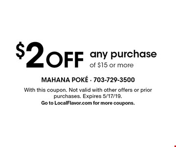 $2 OFF any purchase of $15 or more . With this coupon. Not valid with other offers or prior purchases. Expires 5/17/19. Go to LocalFlavor.com for more coupons.