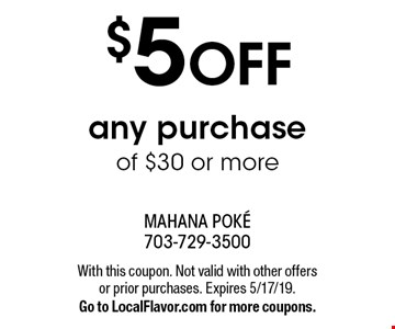 $5 OFF any purchase of $30 or more. With this coupon. Not valid with other offers or prior purchases. Expires 5/17/19. Go to LocalFlavor.com for more coupons.
