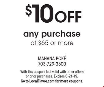 $10 OFF any purchase of $65 or more. With this coupon. Not valid with other offers or prior purchases. Expires 6-21-19. Go to LocalFlavor.com for more coupons.