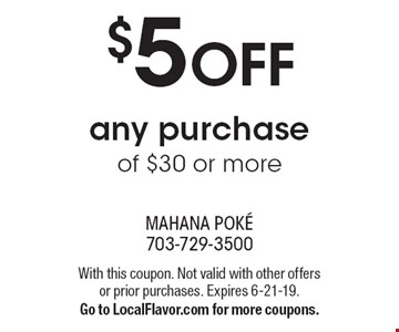 $5 OFF any purchase of $30 or more. With this coupon. Not valid with other offers or prior purchases. Expires 6-21-19. Go to LocalFlavor.com for more coupons.