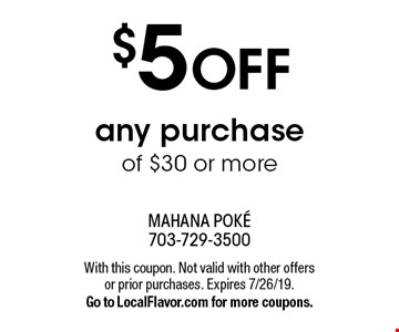 $5 OFF any purchase of $30 or more. With this coupon. Not valid with other offers or prior purchases. Expires 7/26/19. Go to LocalFlavor.com for more coupons.
