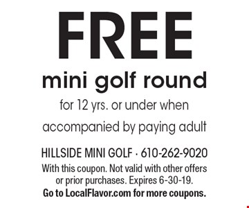 Free mini golf round for 12 yrs. or under when accompanied by paying adult. With this coupon. Not valid with other offers or prior purchases. Expires 6-30-19. Go to LocalFlavor.com for more coupons.