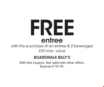 FREE entree with the purchase of an entree & 2 beverages $10 max. value. With this coupon. Not valid with other offers. Expires 5-10-19.