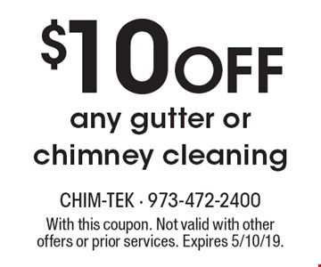$10 OFF any gutter or chimney cleaning. With this coupon. Not valid with other offers or prior services. Expires 5/10/19.