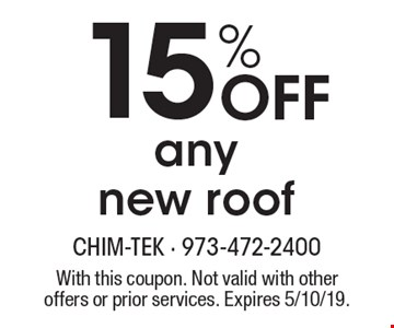 15% Off any new roof. With this coupon. Not valid with other offers or prior services. Expires 5/10/19.