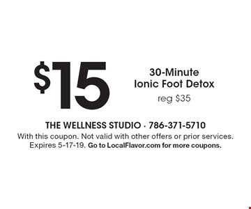 $15 for 30-Minute Ionic Foot Detox, reg $35. With this coupon. Not valid with other offers or prior services. Expires 5-17-19. Go to LocalFlavor.com for more coupons.