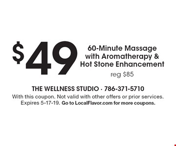 $49 for 60-Minute Massage with Aromatherapy & Hot Stone Enhancement, reg $85. With this coupon. Not valid with other offers or prior services. Expires 5-17-19. Go to LocalFlavor.com for more coupons.