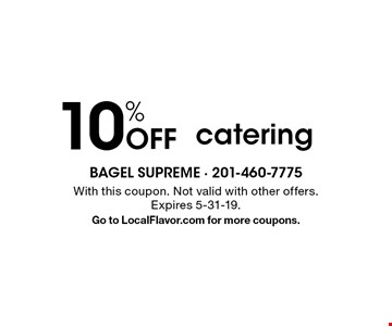 10% Off catering. With this coupon. Not valid with other offers. Expires 5-31-19. Go to LocalFlavor.com for more coupons.