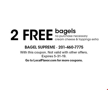 2 FREE bagels. No purchase necessary. Cream cheese & toppings extra. With this coupon. Not valid with other offers. Expires 5-31-19. Go to LocalFlavor.com for more coupons.